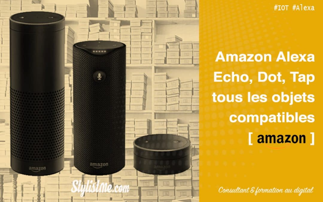 amazon echo tous les objets connect s compatibles alexa echo dot tap. Black Bedroom Furniture Sets. Home Design Ideas