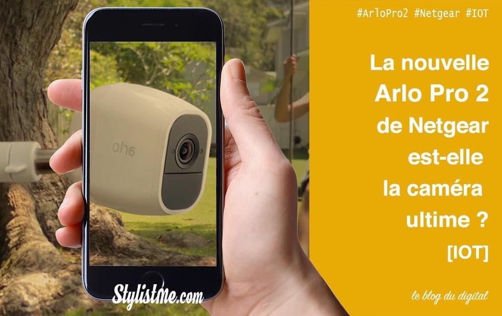 Arlo Pro 2 de Netgear test et avis : la caméra de surveillance de l'année ?