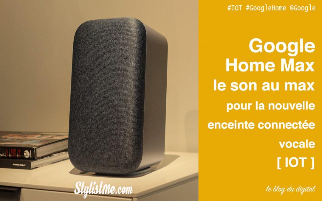 Google Home Max sortie prix caractéristiques avis test
