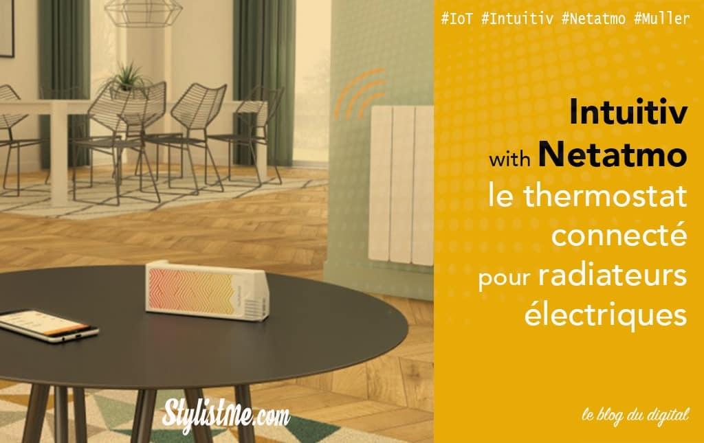 Intuitiv Netatmo test avis du thermostat électrique connecté HomePod Google Home