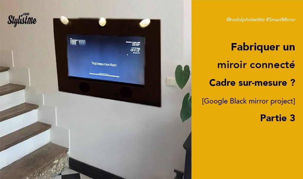 comment-fabriquer-un-miroir-connecte-avec-google-assistant-part-3