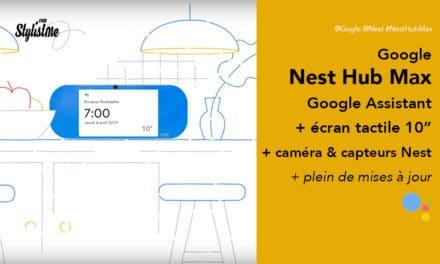 Nest Hub Max prix avis test le Google Home Hub avec caméra son stéréo