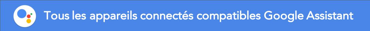 Appareils compatibles Google Assistant Google Home