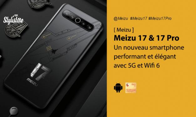 Meizu 17 et Meizu 17 Pro les surprenants smartphones chinois avis prix date test