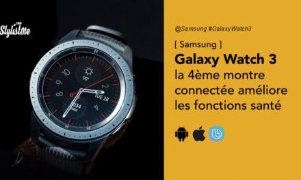 Samsung Galaxy Watch 3 prix avis améliore encore sa montre connectée