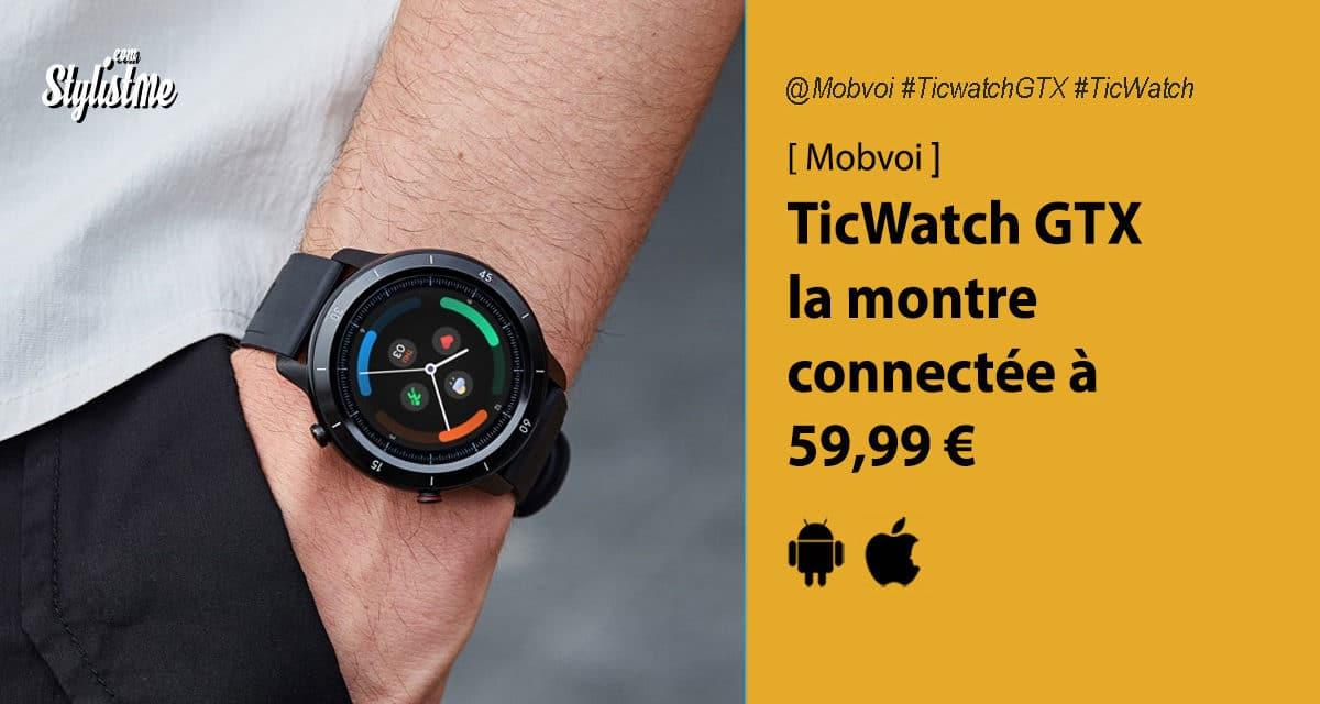 Mobvoi TicWatch GTX prix avis test montre connectée sous Wear Os