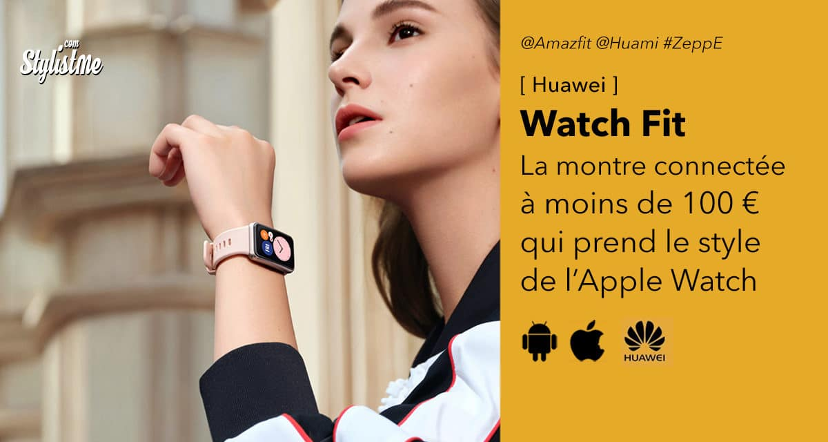 Huawei Watch Fit une montre connectée rectangulaire abordable