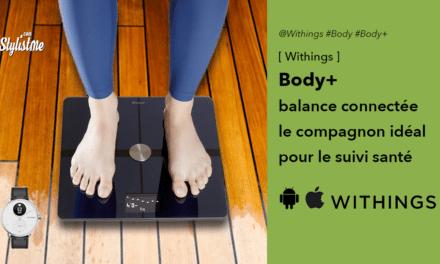 Withings Body+ la balance intégrée dans l'écosystème santé connectée
