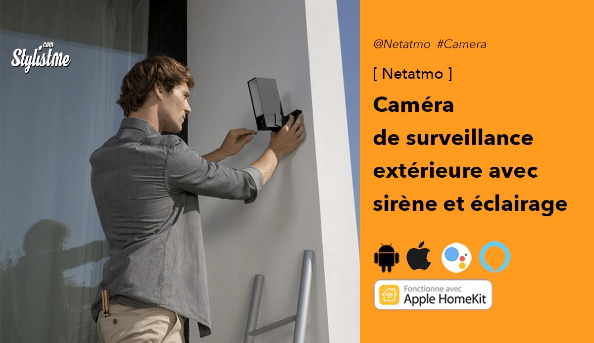 Netatmo caméra avec sirène avis test