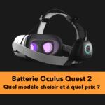Batterie Oculus Quest 2 : laquelle choisir et à quel prix ?