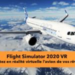 Flight Simulator 2020 VR de Microsoft devient jouable en réalité virtuelle
