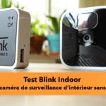Blink Indoor avis test de la caméra de surveillance d'intérieur sans fil
