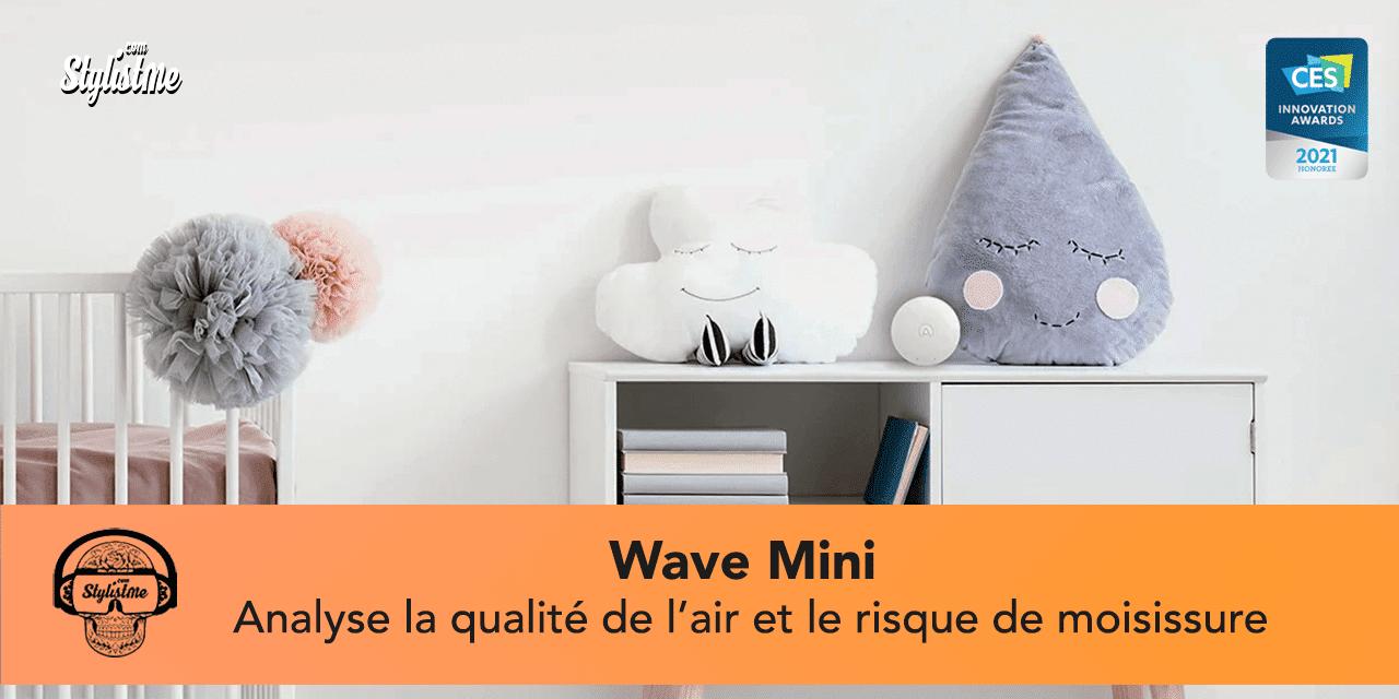 Wave Mini surveille la qualité de l'air et les risques de moisissures [CES 2021]