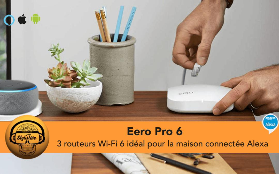 Eero Pro 6 : le réseau Wi-Fi maillé idéal pour la maison connectée Alexa