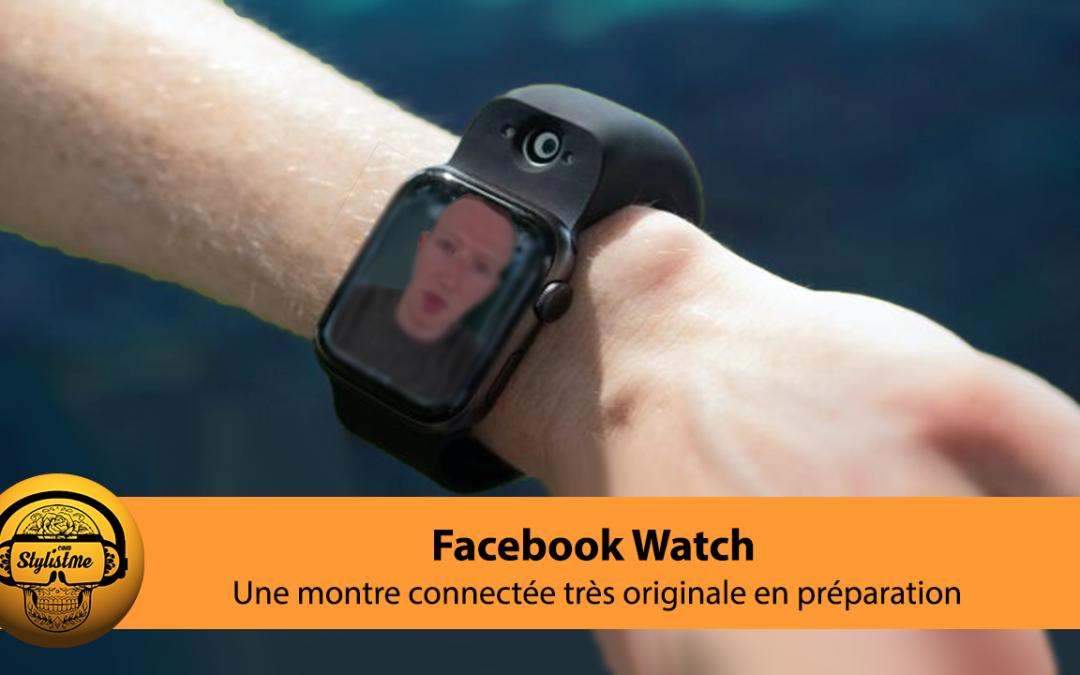 Facebook Watch la très originale montre connectée en préparation