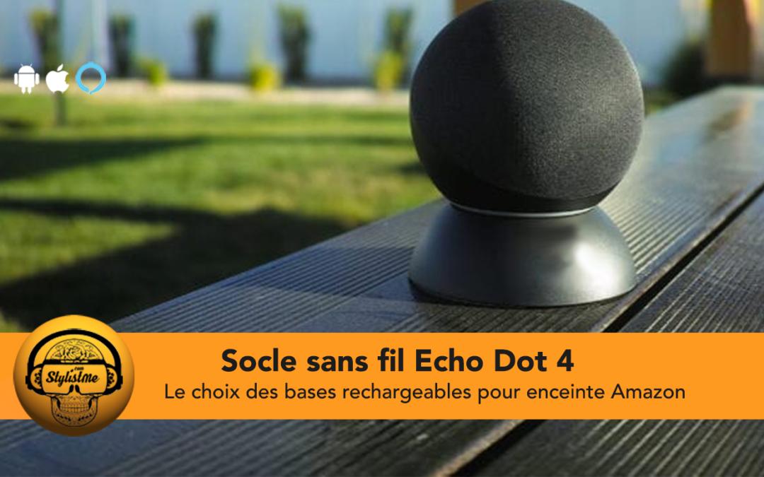 Batterie Echo Dot 4 : les socles et chargeurs pour une utilisation sans fil