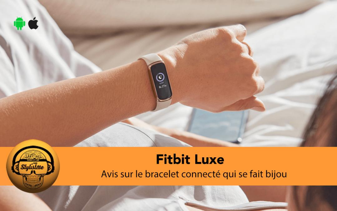 Fitbit luxe avis du bracelet connecté pour le suivi santé et activité