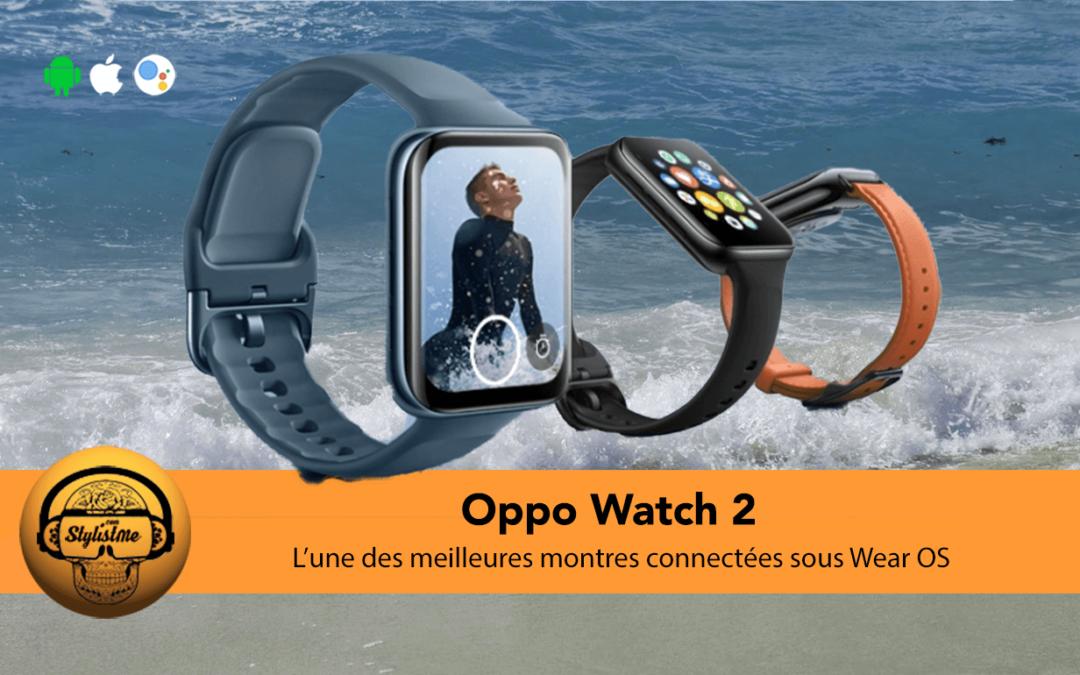 Oppo Watch 2 la nouvelle référence des montres connectées Wear OS 3