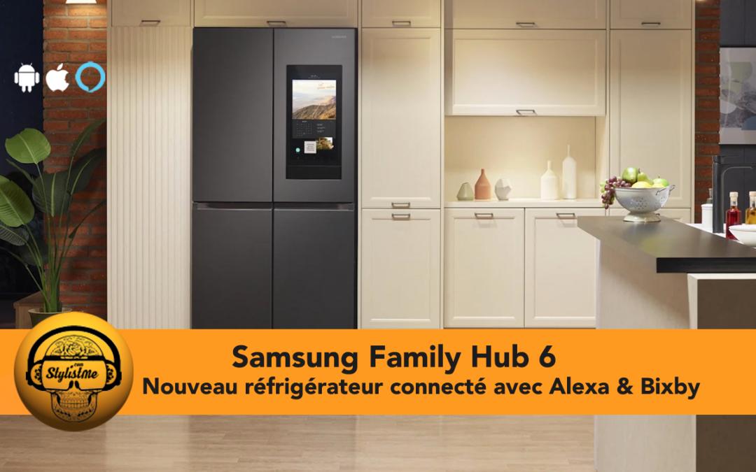 Samsung le nouveau réfrigérateur connecté Family Hub 6