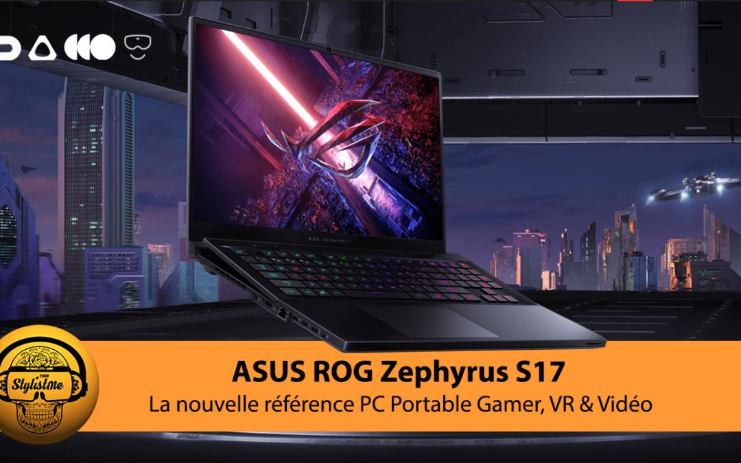 Asus Rog Zephyrus S17 le meilleur PC portable gamer et VR 2021 ?
